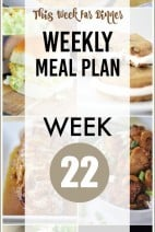 This Week for Dinner}Weekly Meal Plan #22