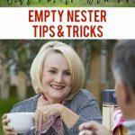 Empty Nester Tips & Tricks