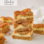 stack of cheesecake snickerdoodle blondies