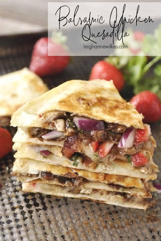 stack of balsamic chicken quesadailla